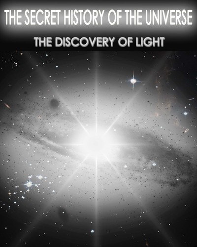 Full the secret history of the universe the discovery of light part 1 2