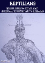 Feature thumb reptilians when energy stops and substance physicality remains part 60