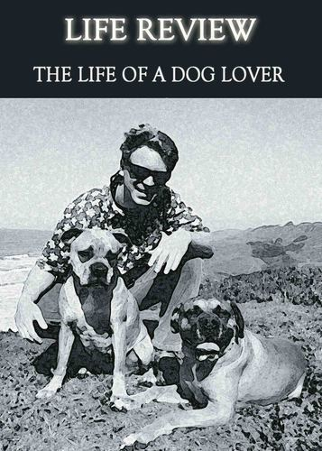 Full life review the life of a dog lover