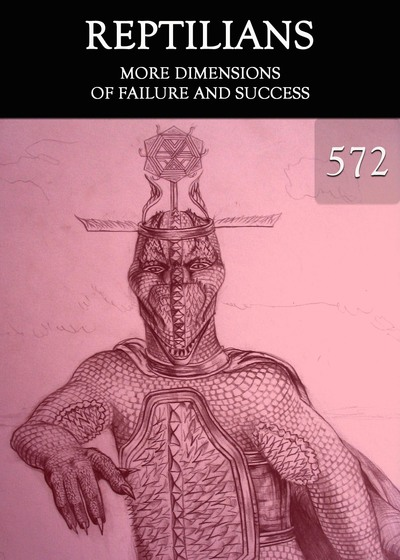 Full more dimensions of failure and success reptilians part 572