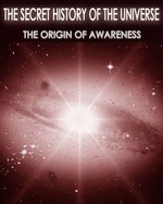 Feature thumb the secret history of the universe the origin of awareness part 3
