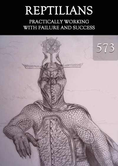 Full practically working with failure and success reptilians part 573