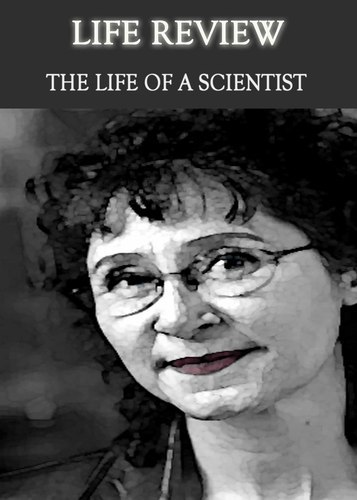 Full life review the life of a scientist