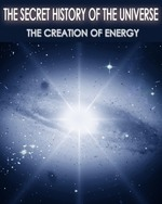 Feature thumb the secret history of the universe the creation of energy part 4