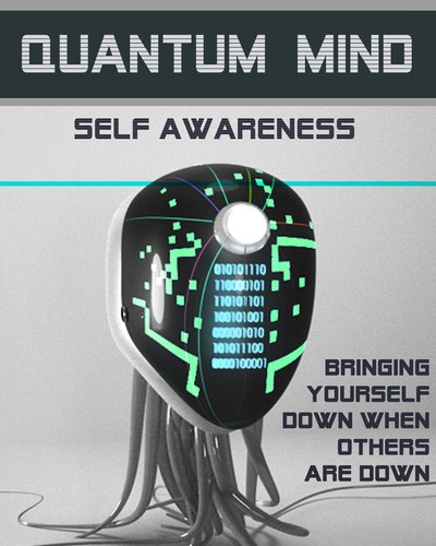 Full bringing yourself down when others are down quantum mind self awareness