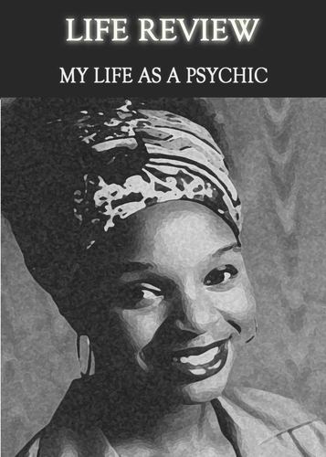 Full life review my life as a psychic