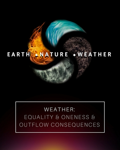 Full weather equality oneness outflow consequences earth nature and weather
