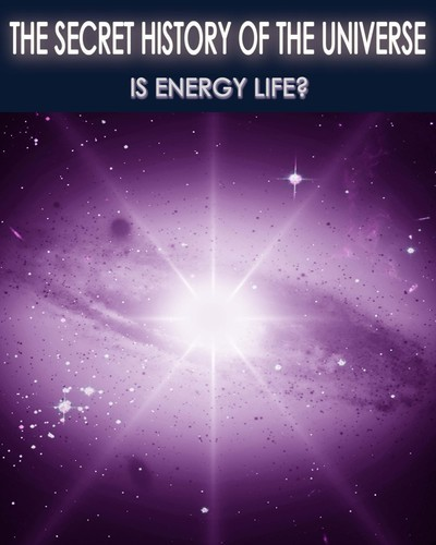Full the secret history of the universe is energy life part 6