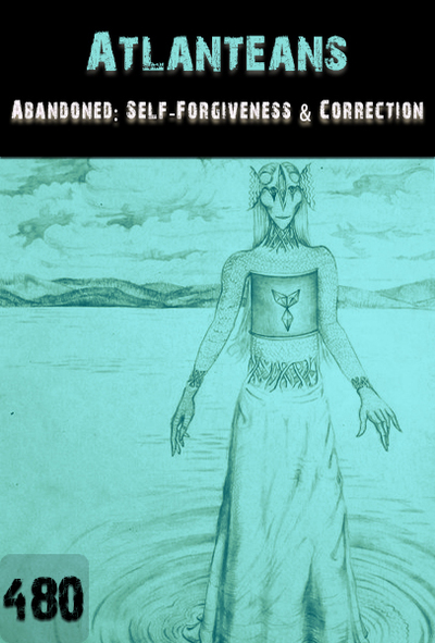 Full abandoned self forgiveness and correction atlanteans part 480
