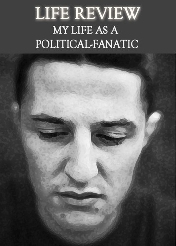 Full life review my life as a political fanatic
