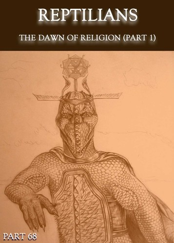 Full reptilians the dawn of religion part 1 part 68