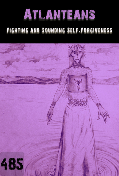 Full fighting and sounding self forgiveness atlanteans part 485