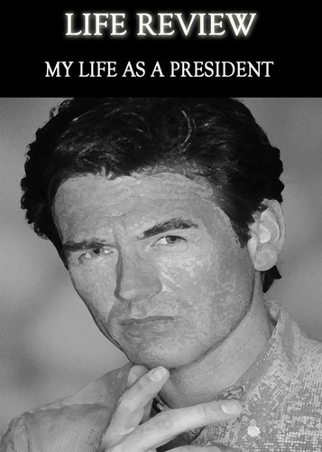Full life review my life as a president