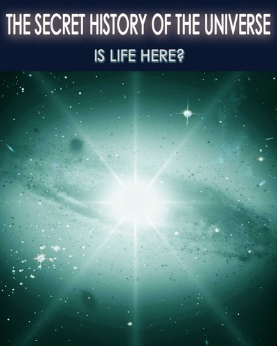 Full secret history of the universe is life here part 7
