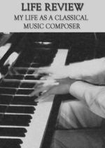 Feature thumb life review my life as a classical music composer