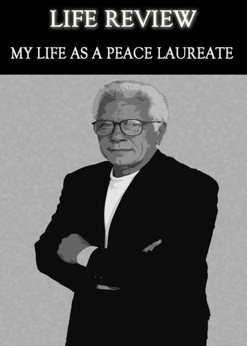 Full life review my life as a peace laureate