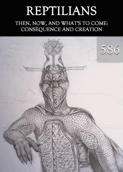 Full then now and what s to come consequence and creation reptilians part 586