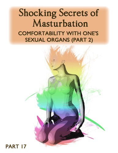 Full shocking secrets of masturbation comfortability with one s sexual organs part 2 part 17