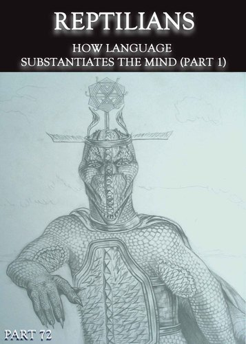 Full reptilians how language substantiates the mind part 1 part 72