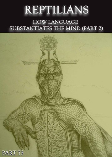 Full reptilians how language substantiates the mind part 2 part 73