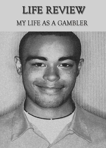 Full life review my life as a gambler