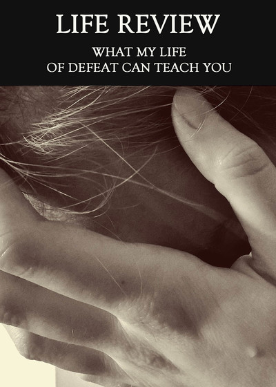 Full what my life of defeat can teach you life review