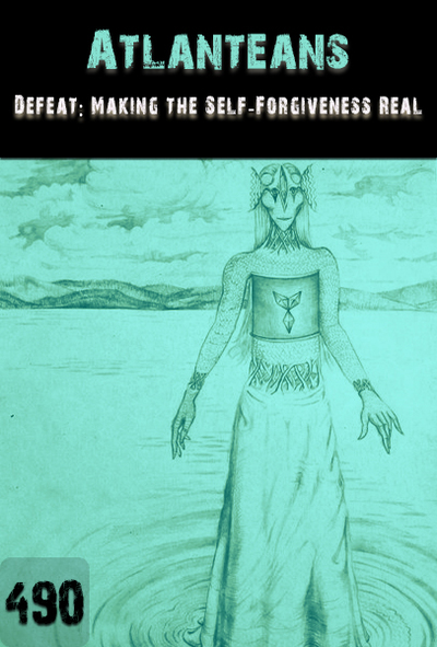 Full defeat making the self forgiveness real atlanteans part 490