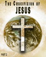 Feature_thumb_the-crucifixion-of-the-jesus-the-sacrifice-part-2