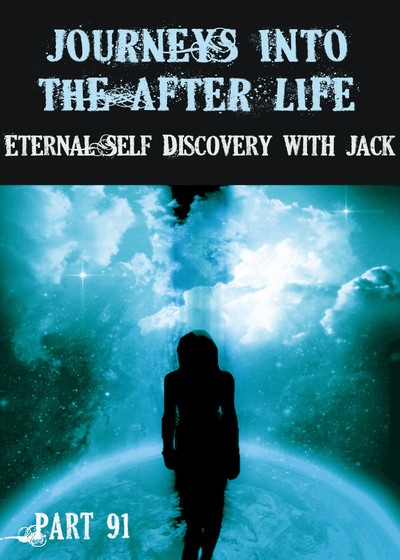 Full eternal self discovery with jack journeys into the afterlife part 91
