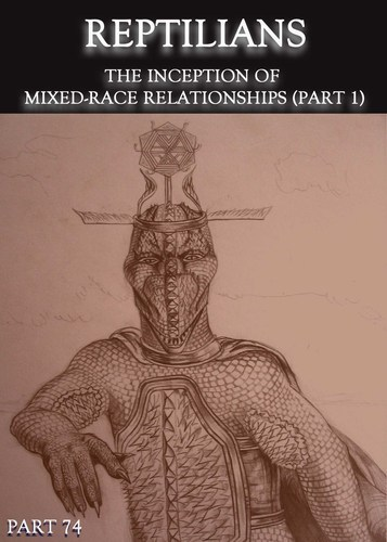 Full reptilians the inception of mixed race relationships part 1 part 74