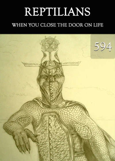 Full when you close the door on life reptilians part 594