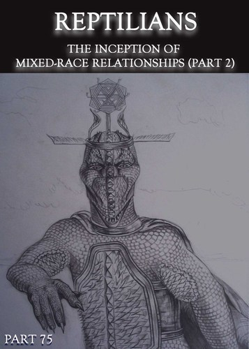 Full reptilians the inception of mixed race relationships part 2 part 75