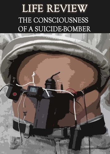 Full life review the consciousness of a suicide bomber