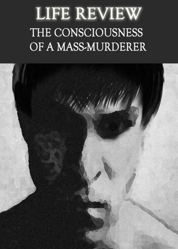 Full life review the consciousness of a mass murderer