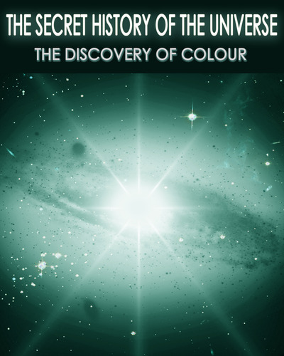 Full the secret history of the universe the discovery of colour part 9
