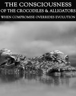 Feature thumb when compromise overrides evolution the consciousness of the crocodiles alligators