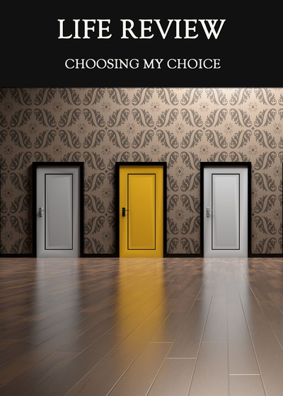 Full choosing my choice life review