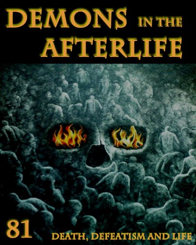 Full death defeatism and life demons in the afterlife part 81