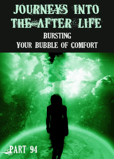 Full bursting your bubble of comfort journeys into the afterlife part 94