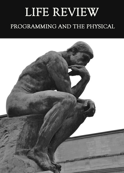 Full programming and the physical life review