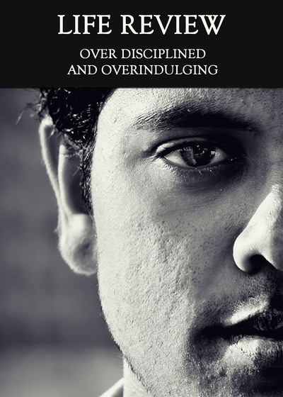 Full over disciplined and overindulging life review