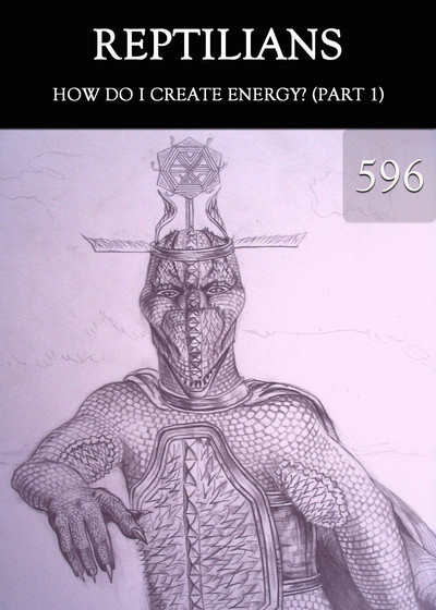 Full how do i create energy part 1 reptilians part 596