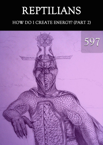 Full how do i create energy part 2 reptilians part 597