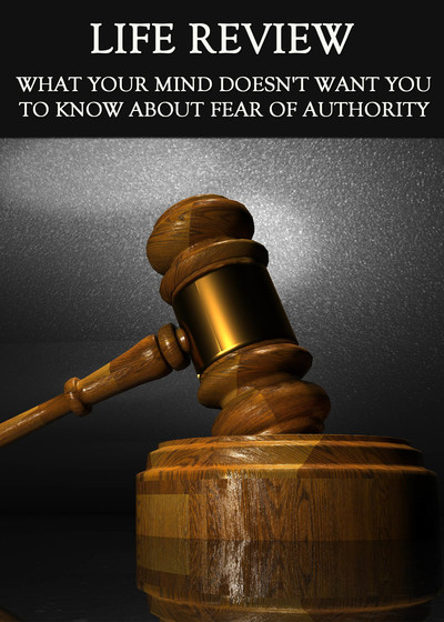 Full what your mind doesn t want you to know about fear of authority life review