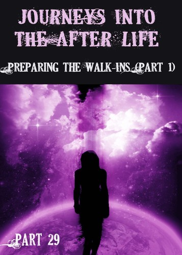 Full journeys into the afterlife preparing the walk ins part 29