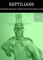 Feature thumb how we walked everyone s process in life reptilians part 602