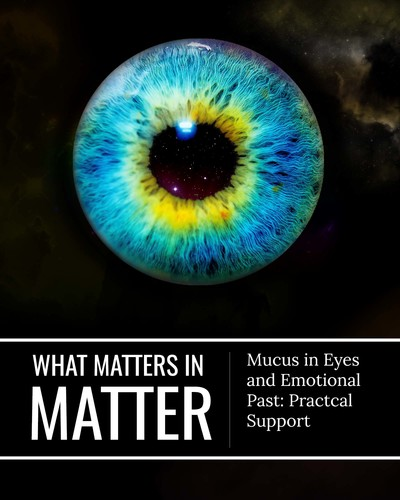 Full mucus in eyes and emotional past practical support what matters in matter