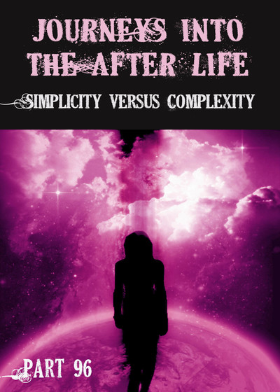 Full simplicity versus complexity journeys into the afterlife part 96