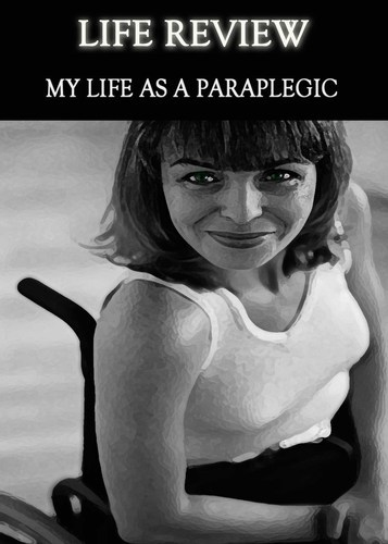 Full life review my life as a paraplegic