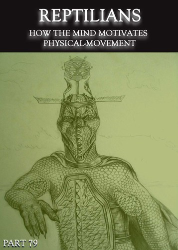 Full reptilians how the mind motivates physical movement part 79